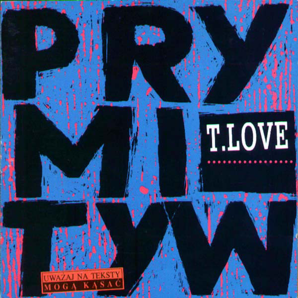 T.Love ‎– Prymityw